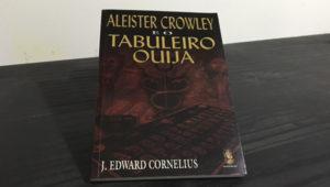Aleister Crawley e o Tabuleiro de Ouija – J. Edward Cornelius